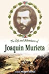 The Life and Adventures of Joaquin Murieta, the Celebrated California Bandit (1854)