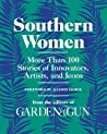 Southern Women: More Than 100 Stories of Innovators, Artists, and Icons