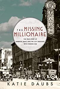The Missing Millionaire: The True Story of Ambrose Small and the City Obsessed With Finding Him