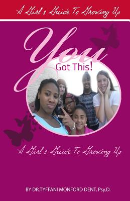 You Got This!: A Girl's Guide To Growing Up