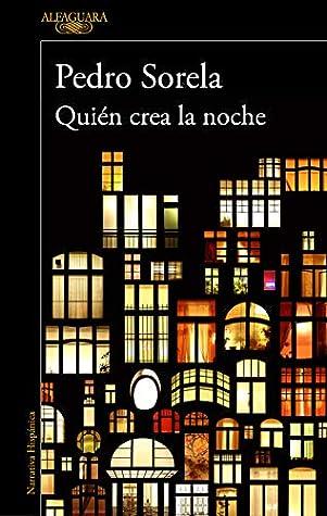 Quién crea la noche by Pedro Sorela