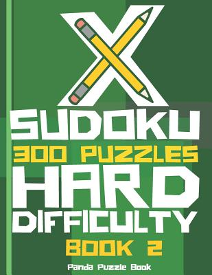 X Sudoku - 300 Puzzles Hard Difficulty - Book 2: Sudoku Variations - Sudoku X Puzzle Books