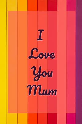 I Love You Mum: Happy Mother's Day Gift for Journaling