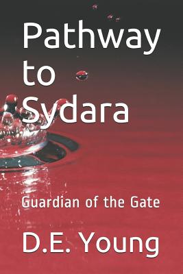 Pathway to Sydara: Guardian of the Gate D.E. Young
