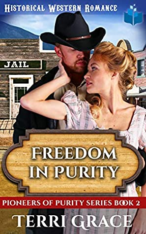 Freedom in Purity: Christian Historical Western Romance (Pioneers of Purity Book 2)