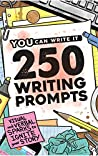 250 Writing Prompts: Visual & Verbal Sparks to Ignite Your Story (You Can Write It Book 1)