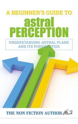 A Beginner's Guide to Astral Perception: Understanding Astral Plane and Its Possibilities