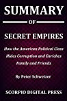 Summary Of Secret Empires : How the American Political Class Hides Corruption and Enriches Family and Friends By Peter Schweizer