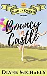 King & Queen of the Bouncy Castle (King & Queen series Book 1)