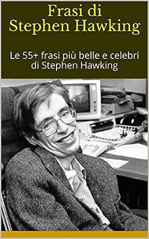 Frasi Di Stephen Hawking Le 55 Frasi Piu Belle E Celebri Di