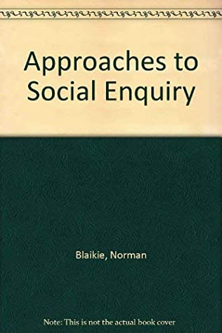 Approaches To Social Enquiry By Norman Blaikie