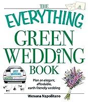 The Everything Green Wedding Book: Plan an elegant, affordable, earth-friendly wedding (Everything®)