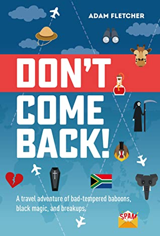 Don't Come Back: a travel adventure of bad-tempered baboons, black magic, and breakups.
