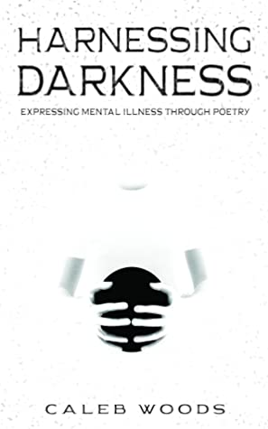 Harnessing Darkness: Expressing Mental Illness Through Poetry