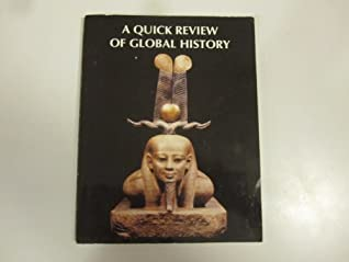 A Quick Review Of Global History: Everything You Need To Know To