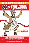 The Non-Prophet's Guide to™ the Book of Revelation: Bible Prophecy for Everyone