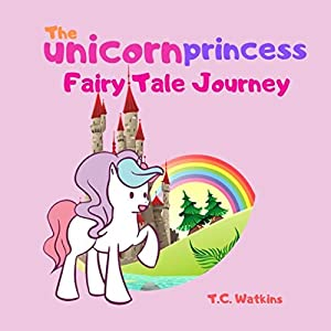 The unicorn princess: Fairy Tale Journey (Bedtime Stories for Kids Book 3)