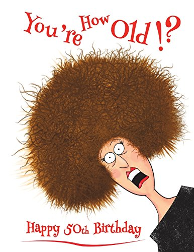 Happy 50th Birthday: You're How Old