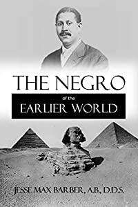 The Negro of the Earlier World: An Excursion Into Negro Ancient History (1915)