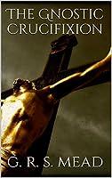 The Gnostic Crucifixion