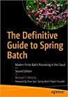 The Definitive Guide to Spring Batch: Modern Finite Batch Processing in the Cloud 2nd ed. Edition