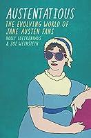 Austentatious: The Evolving World of Jane Austen Fans (Fandom & Culture)
