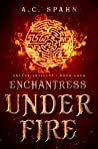 Enchantress Under Fire (Arcane Artisans #4)