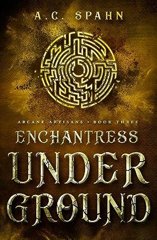 Enchantress Underground (Arcane Artisans #3)