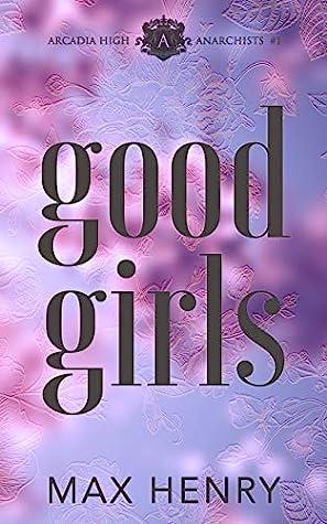 Good Girls (Arcadia High Anarchists Book 1)