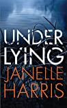 Under Lying by Janelle Harris