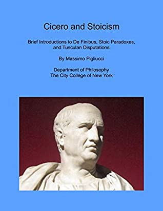 Cicero and Stoicism: Brief Introductions to De Finibus, Stoic Paradoxes, and Tusculan Disputations