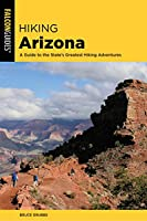 Hiking Arizona: A Guide to the State's Greatest Hiking Adventures (State Hiking Guides Series)