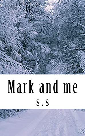 Mark and me: Kat is fighting self harm urges while her best friend is fighting reality .Kat meets a new friend,a masked man who rarely speaks.Dying ... Kat anymore but it still lurks in her mind.