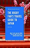 The Rugby Fan's Travel Guide to Japan by Bori Kiss