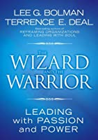 The Wizard and the Warrior: Leading with Passion and Power (J-B US non-Franchise Leadership Book 12)