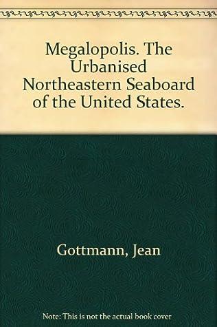 Megalopolis: The Urbanized Northeastern Seaboard of the United States