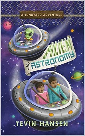 Alien of Astronomy (Junkyard Adventures Book 4)