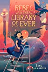 Rebel in the Library of Ever (The Library of Ever #2)