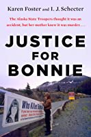 Justice for Bonnie: An Alaskan Teenager's Murder and Her Mother's Tireless Crusade for the Truth