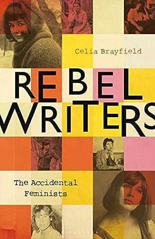 Cover of Rebel Writers: The Accidental Feminists: Shelagh Delaney • Edna O'Brien • Lynne Reid-Banks • Charlotte Bingham • Nell Dunn • Virginia Ironside • Margaret Forster
