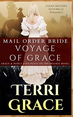 Mail Order Bride: Voyage of Grace: Clean Western Historical Romance (Grace and Mercy Find Peace on the Prairie) (Volume 1)