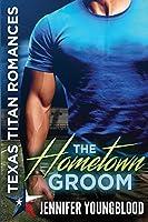 The Hometown Groom (Texas Titan Romances)