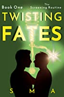 Twisting Fates Book One: The Screening Routine