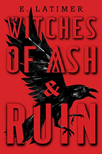Witches of Ash and Ruin - E Latimer