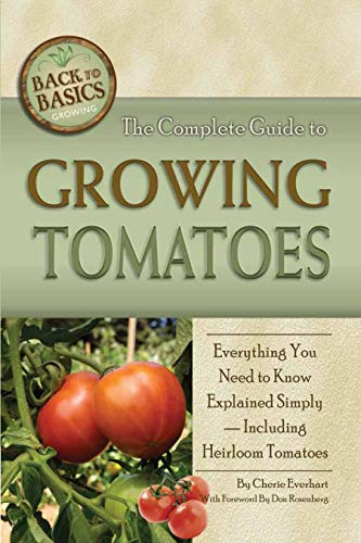 The Complete Guide to Growing Tomatoes (Back to Basics Growing)
