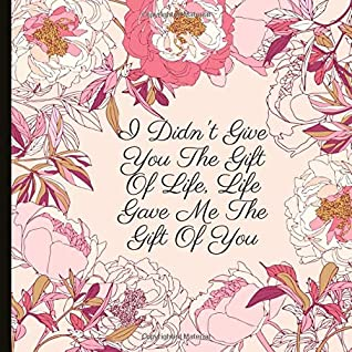 Life Gave Me The Gift Of You Lined Journal With A Quote And A Page To Inscribe With A Message StepDaughter Gift