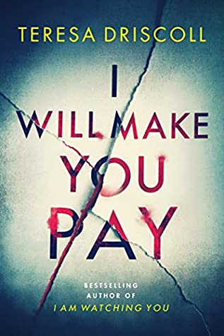 I Will Make You Pay by Teresa Driscoll