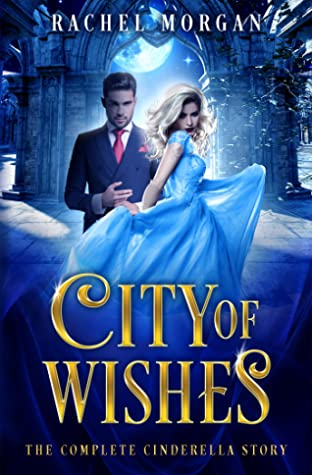 City of Wishes: The Complete Cinderella Story