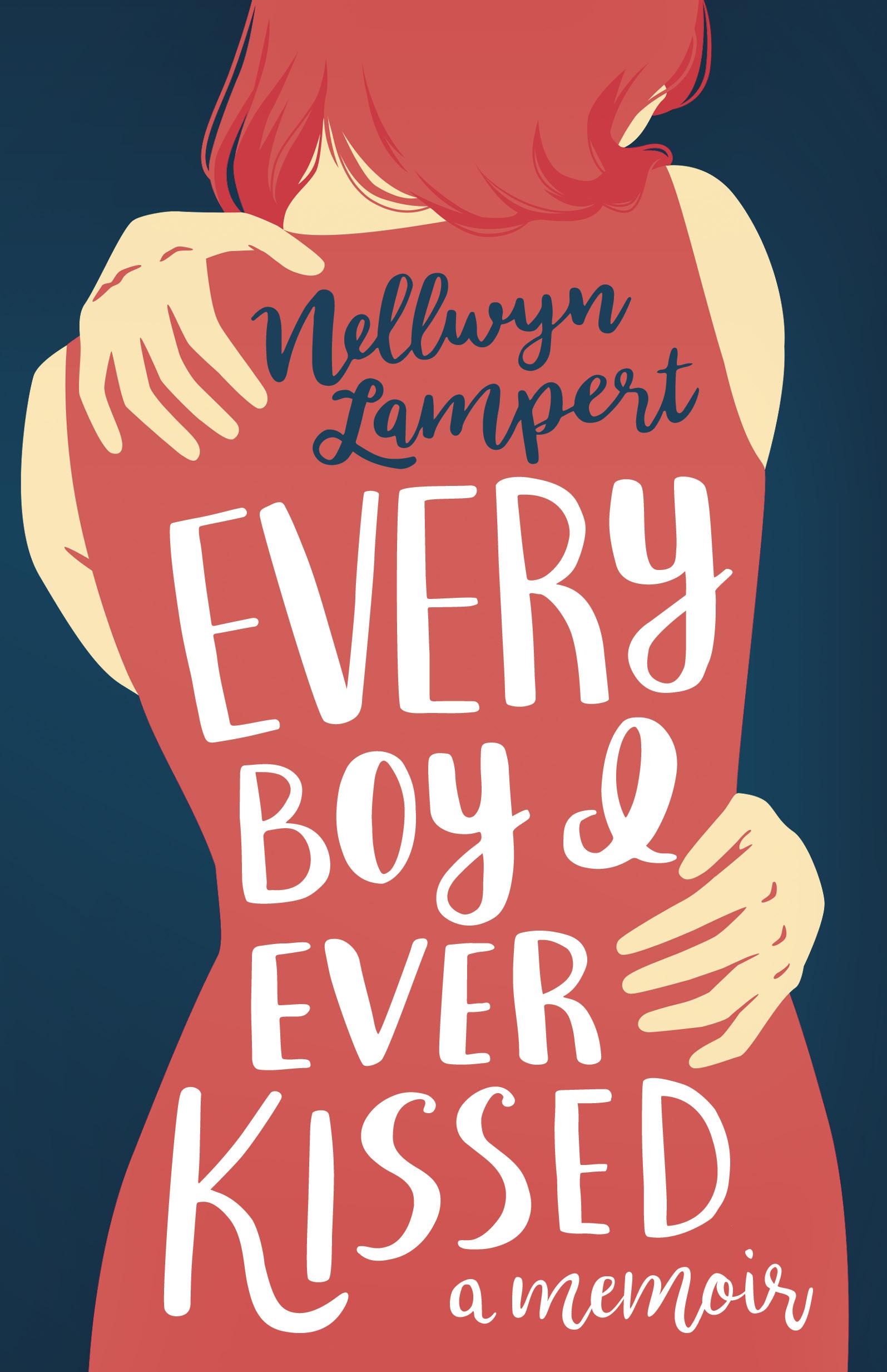 Every Boy I Ever Kissed by Nellwyn Lampert