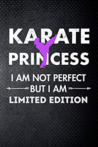 Karate princess I am not perfect but I am limited edition: Martial Art Fan 6x9' Journal / Notebook 100 page lined paper
